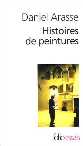 Daniel Arasse - Histoires de peintures