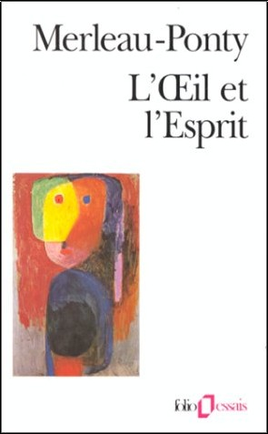 Maurice Merleau-Ponty - L'oeil et l'esprit