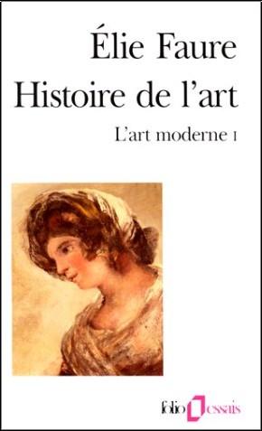 Élie Faure - Histoire de l'art : l'art moderne I