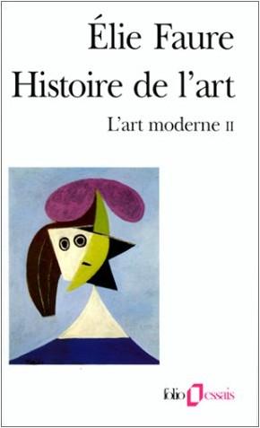 Élie Faure - Histoire de l'art : l'art moderne II
