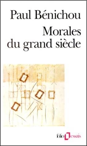 Paul Bénichou - Morales du grand siècle