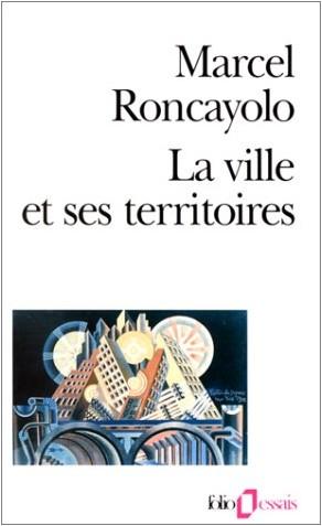 Marcel Roncayolo - La ville et ses territoires