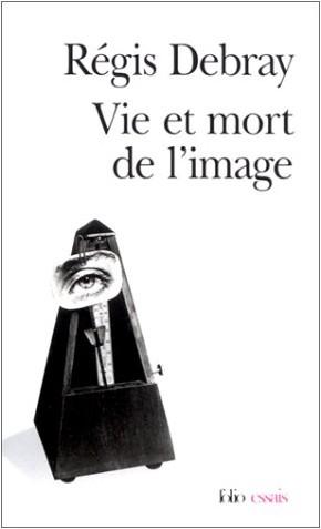 Régis Debray - Vie et mort de l'image