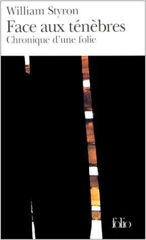 William Styron - Face aux ténèbres: Chronique d'une folie
