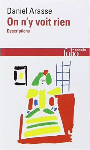 Daniel Arasse - On n'y voit rien : Descriptions