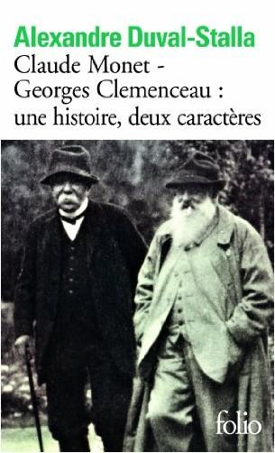Alexandre Duval-Stalla - Claude Monet - Georges Clemenceau:une histoire, deux caractères: Biographie croisée