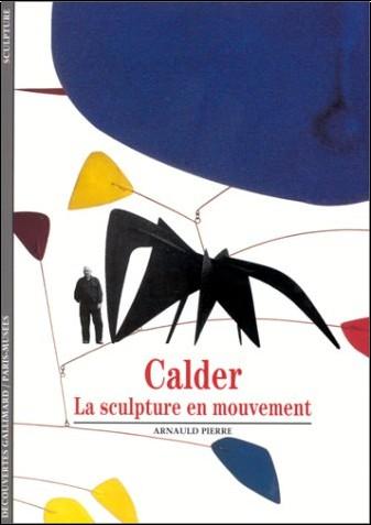 Arnauld Pierre - Calder : La sculpture en mouvement