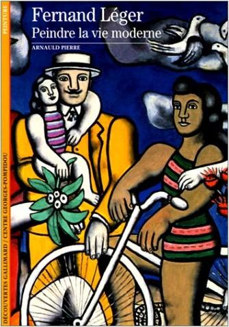 Arnauld Pierre - Fernand Léger. Peindre la vie moderne