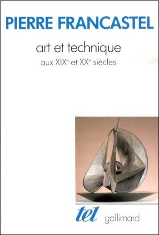 Pierre Francastel - Art et technique aux XIXe et XXe siècles