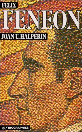 Joan Ungersma Halperin - Félix Fénéon
