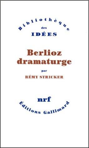 Rémy Stricker - Berlioz dramaturge