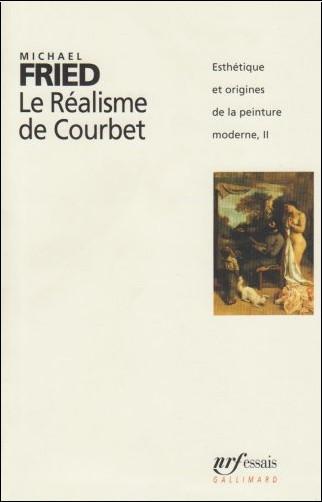 Michael Fried - Esthétique et Origines de la peinture moderne, tome 2 : Le Réalisme de Courbet
