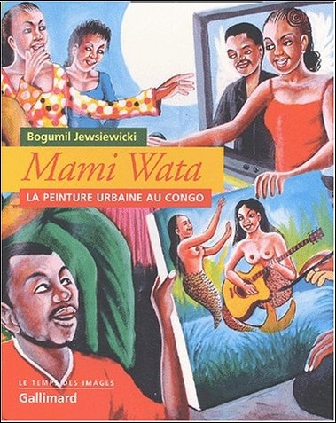 Bogumil Jewsiewicki - Mami Wata. La peinture urbaine au Congo