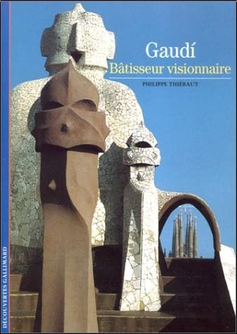 Philippe Thiébaut - Gaudì : Bâtisseur visionnaire