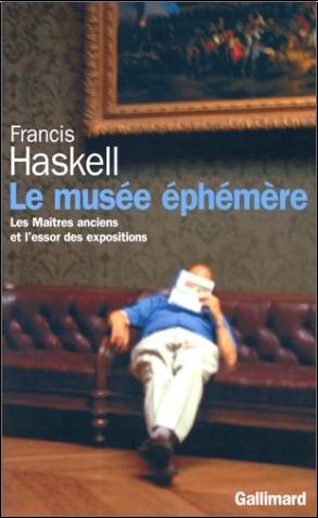 Francis Haskell - Le Musée éphémère : Les Maîtres anciens et l'essor des expositions