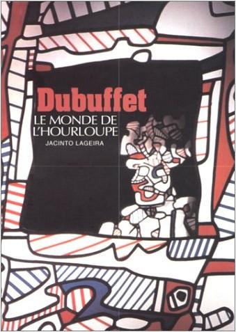 Jacinto Lageira - Dubuffet : Le Monde de l'Hourloupe