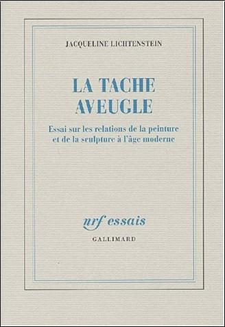 Jacqueline Lichtenstein - La Tache aveugle : Essai sur les relations de la peinture et de la sculpture à l'âge moderne