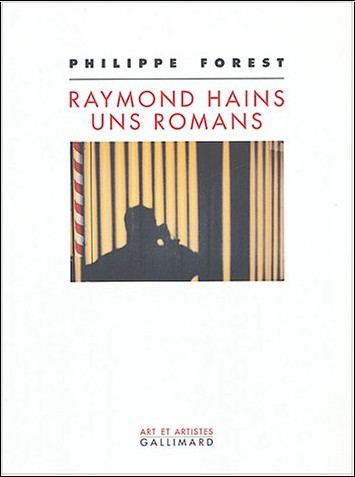 Philippe Forest - Raymond Hains, uns romans