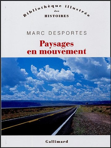 Marc Desportes - Paysages en mouvement : Transports et perception de l'espace XVIIIe-XXe siècle
