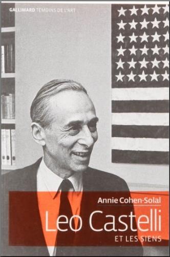 Annie Cohen-Solal - Leo Castelli et les siens