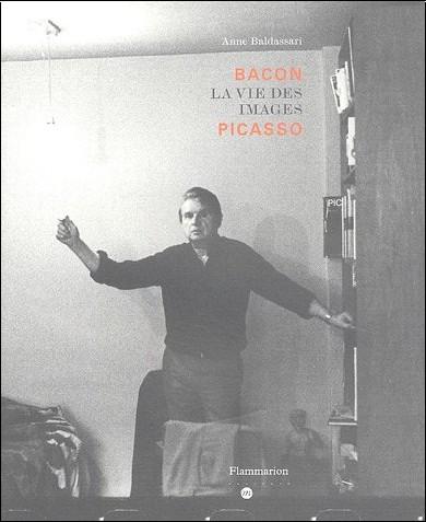 Anne Baldassari - Bacon La vie des images Picasso