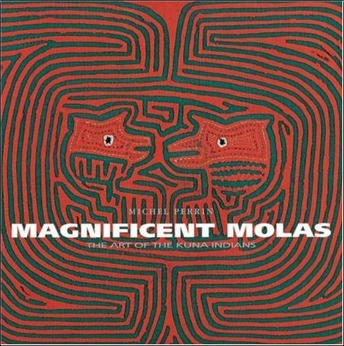 M.-J. Perrin - Magnificent Molas. The Art Of The Kuna Indians