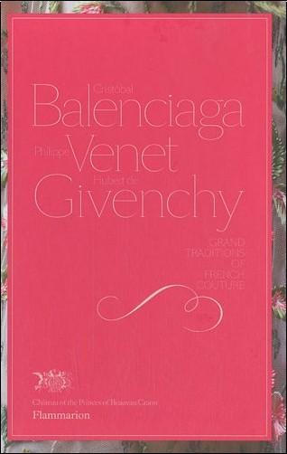 Christiane de Nicolay-Mazery - Cristobal Balenciaga, Philippe Venet, Hubert de Givenchy : Grand traditions of french couture
