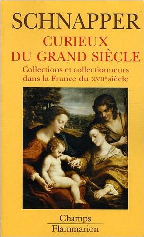 Antoine Schnapper - Curieux du Grand Siècle : Collections et collectionneurs dans la France du XVIIe siècle, II Oeuvres d'art