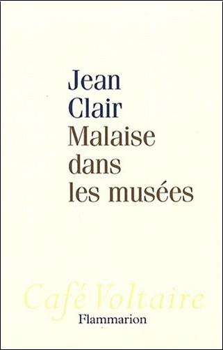 Jean Clair - Malaise dans les musées