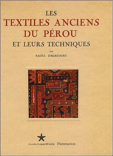 Raoul d' Harcourt - Les textiles anciens du Pérou et leurs techniques