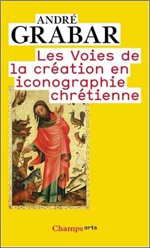 André Grabar - Les Voies de la création en iconographie chrétienne : Antiquité et Moyen Age