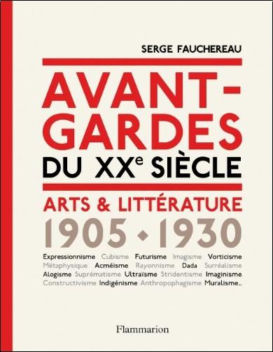 Serge Fauchereau - Avant-gardes du XXe siècle arts et littérature 1905-1930