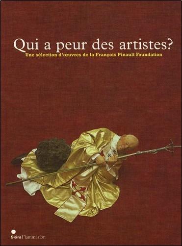 Caroline Bourgeois - Qui a peur des artistes ? : Une sélection d'oeuvres de la François Pinault Foundation