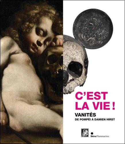 Patrizia Nitti - C'est la vie ! : Vanités de Pompéï à Damien Hirst