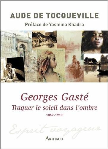 Aude de Tocqueville - Georges Gaste : traquer le soleil dans l'ombre 1869-1910