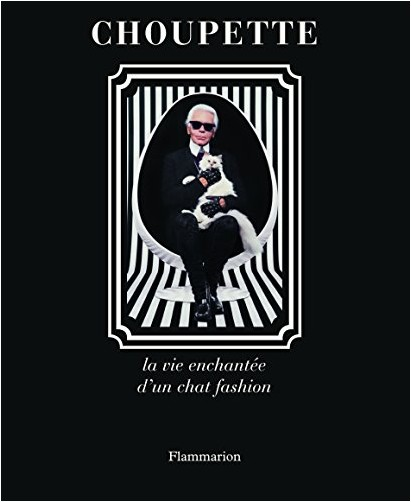 Karl Lagerfeld - Choupette la Vie Enchantée d'un Chat Fashion