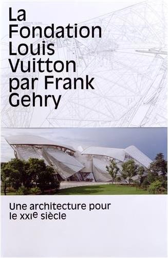 Bernard Arnault - La fondation Louis Vuitton par Frank Gehry : Une architecture pour le XXIe siècle