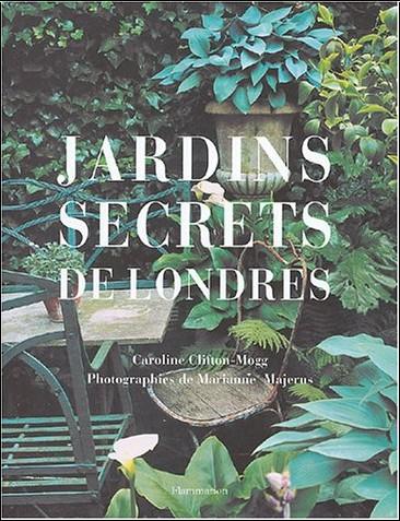 Caroline Clifton-Mogg - Jardins secrets de Londres