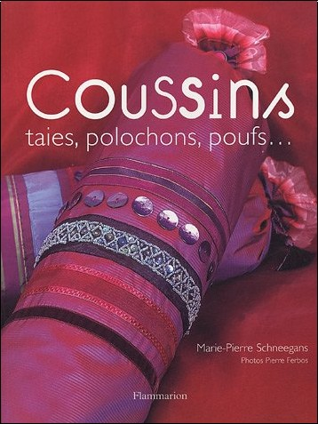 Marie-Pierre Schneegans - Coussins : Taies, polochons, poufs...