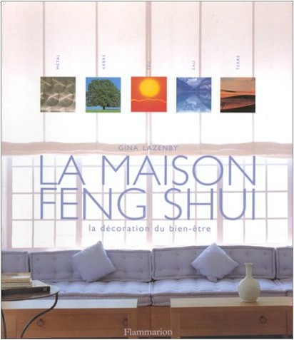 Gina Lazenby - La Maison Feng Shui : La Décoration du bien-être