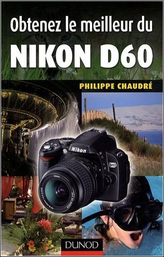 Philippe Chaudré - Obtenez le meilleur du Nikon D60