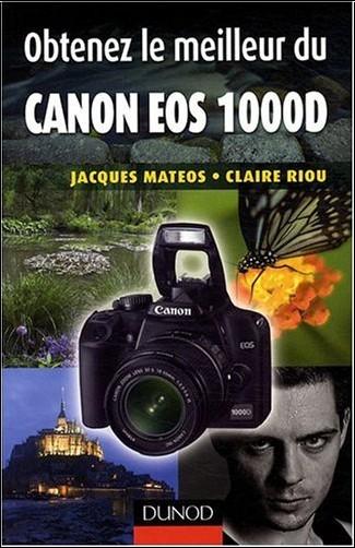 Jacques Mateos - Obtenez le meilleur du Canon EOS 1000D