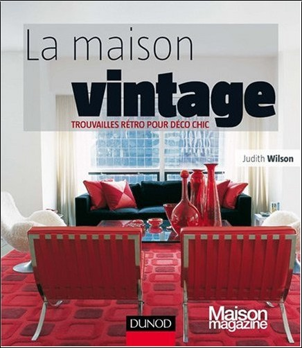 la maison vintage trouvailles retro pour dco chic judith wilson livres. Black Bedroom Furniture Sets. Home Design Ideas