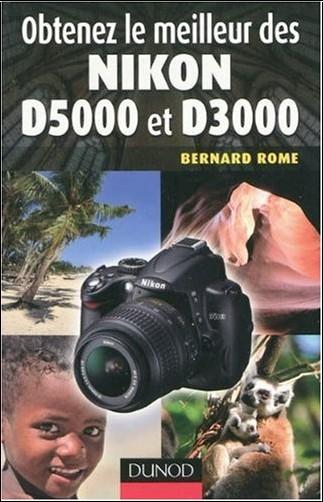 Bernard Rome - Obtenez le meilleur des Nikon D5000 et D3000