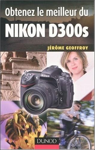 Jérôme Geoffroy - Obtenez le meilleur du Nikon D300s
