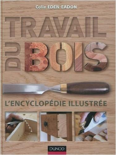 travail du bois l 39 encyclop die illustr e colin eden eadon livres. Black Bedroom Furniture Sets. Home Design Ideas