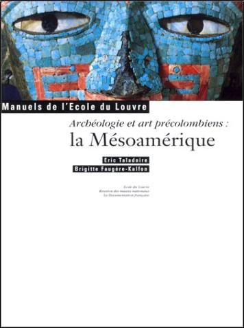 Eric Taladoire - Archéologie et arts précolombiens : La Mésoamérique