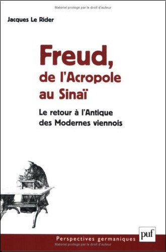 Le Rider Jacques - Freud, de l'Acropole au Sinaï : Le retour à l'Antique des Modernes viennois