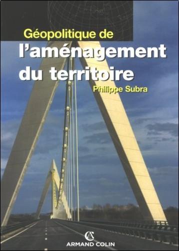 Philippe Subra - Géopolitique de l'aménagement du territoire
