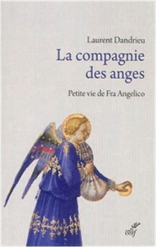 Laurent Dandrieu - La compagnie des anges : Petite vie de Fra Angelico